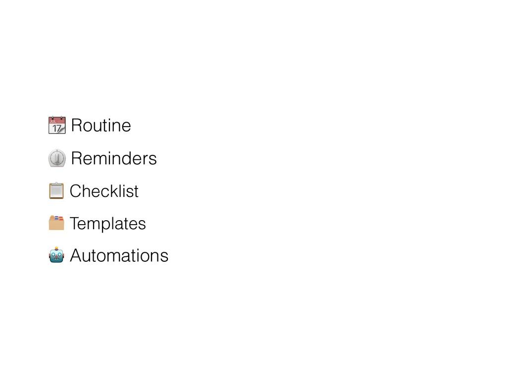 📆 Routine   ⏲ Reminders 📋 Checklist   🗂 Templat...