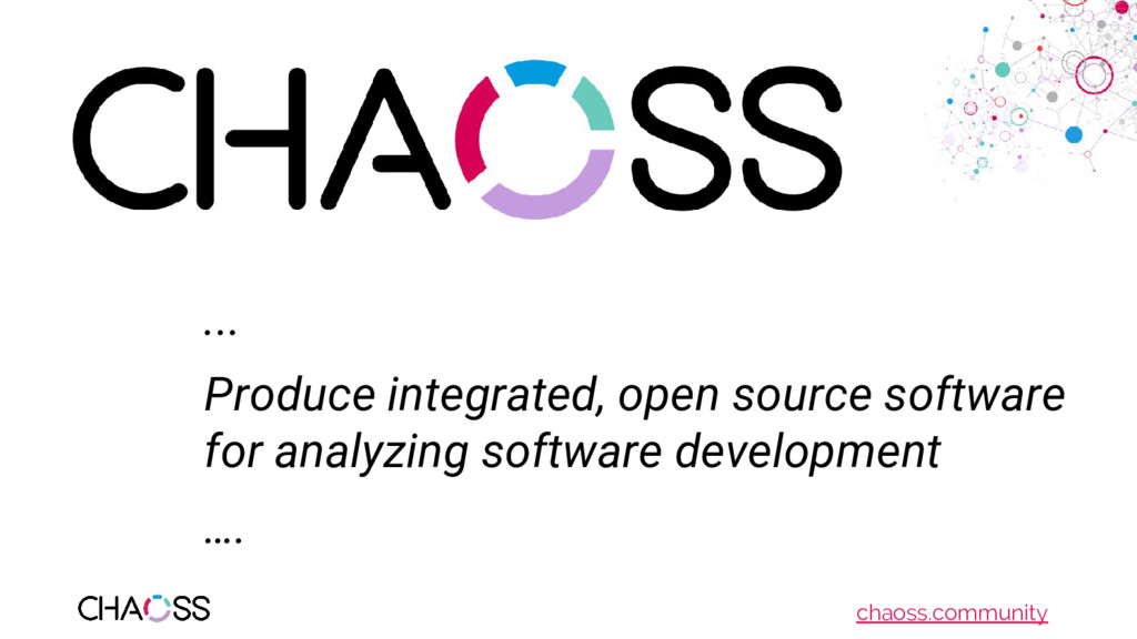 chaoss.community ... Produce integrated, open s...