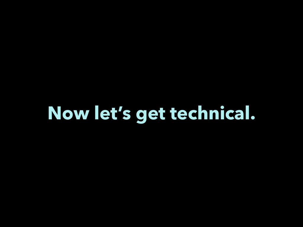 Now let's get technical.