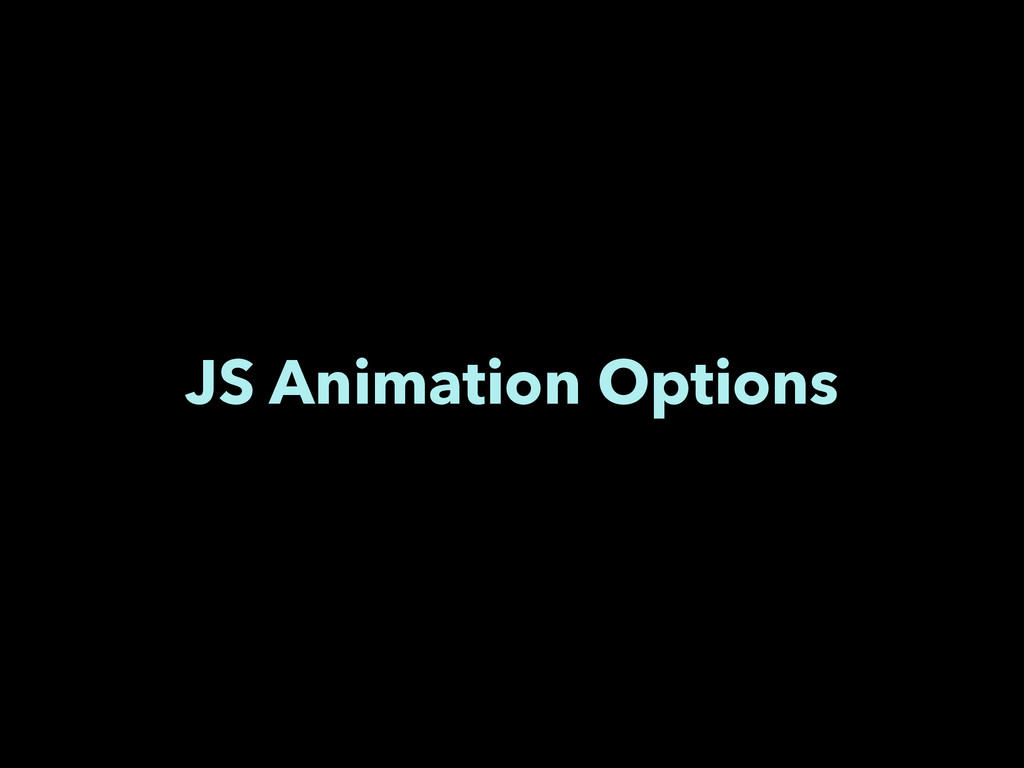 CSS transitions vs. CSS animations vs. JS anima...