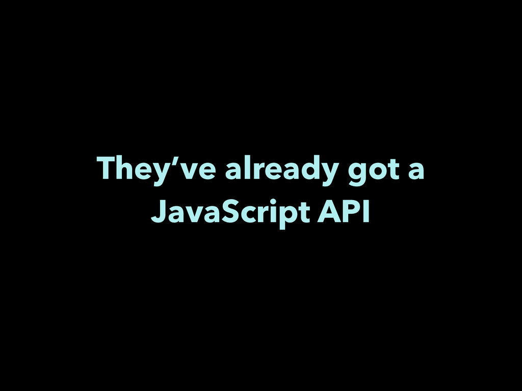 They've already got a JavaScript API
