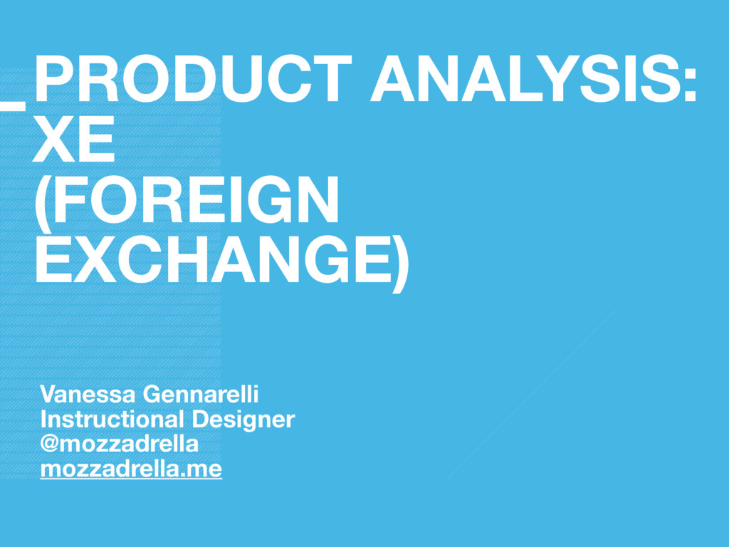PRODUCT ANALYSIS: XE (FOREIGN EXCHANGE) Vanessa...