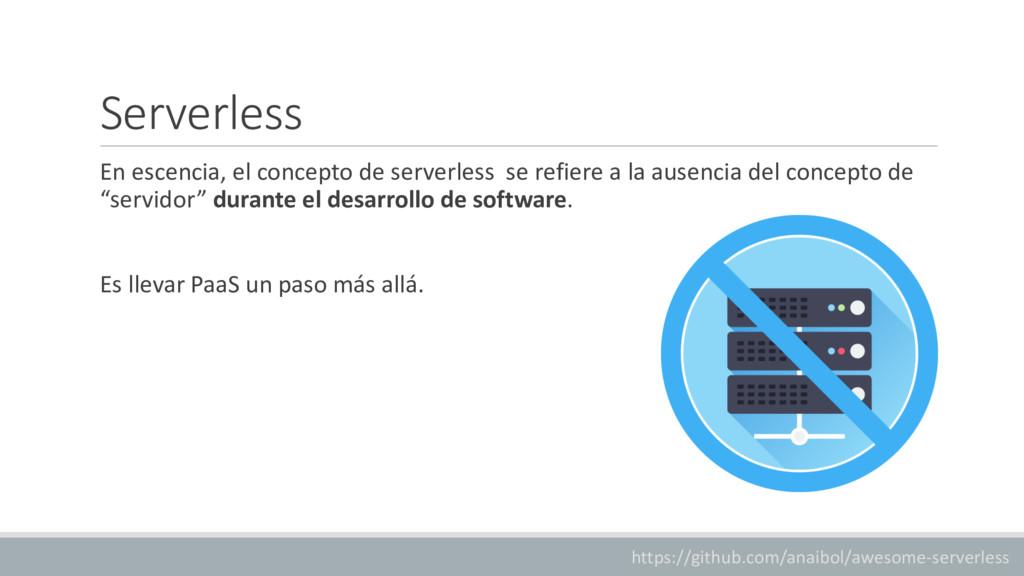 Serverless En escencia, el concepto de serverle...