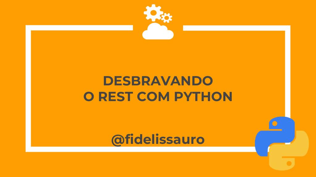DESBRAVANDO O REST COM PYTHON @fidelissauro