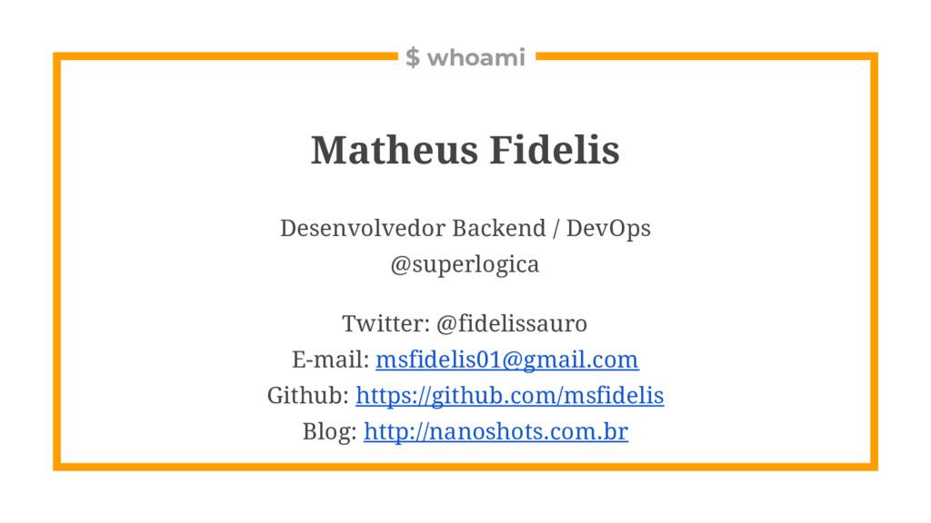 $ whoami Matheus Fidelis Desenvolvedor Backend ...