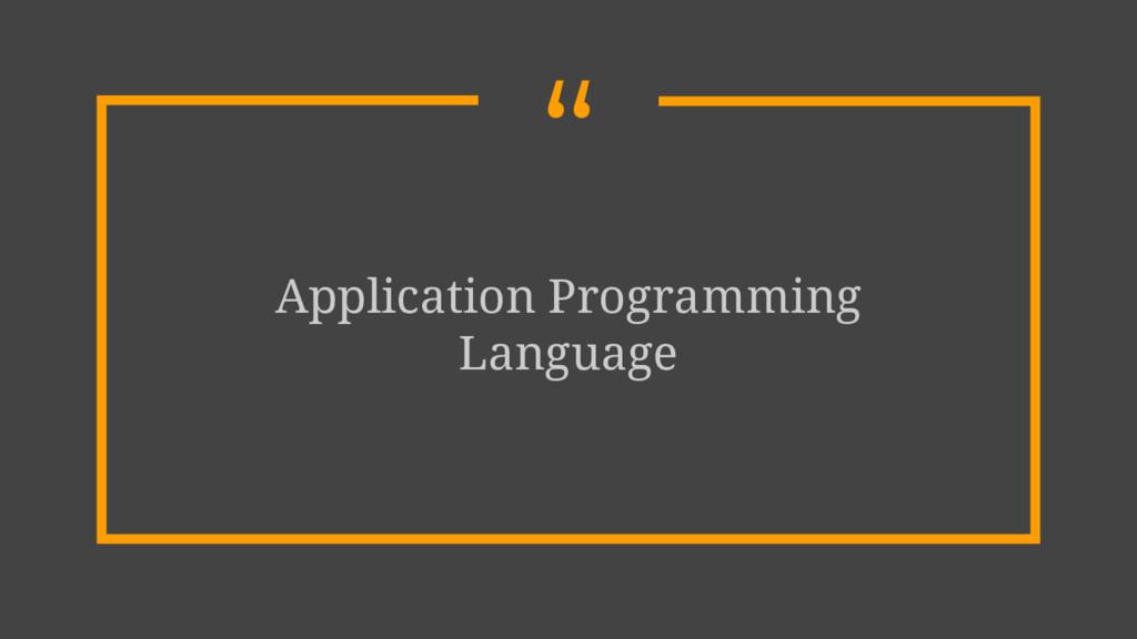 """"""" Application Programming Language"""