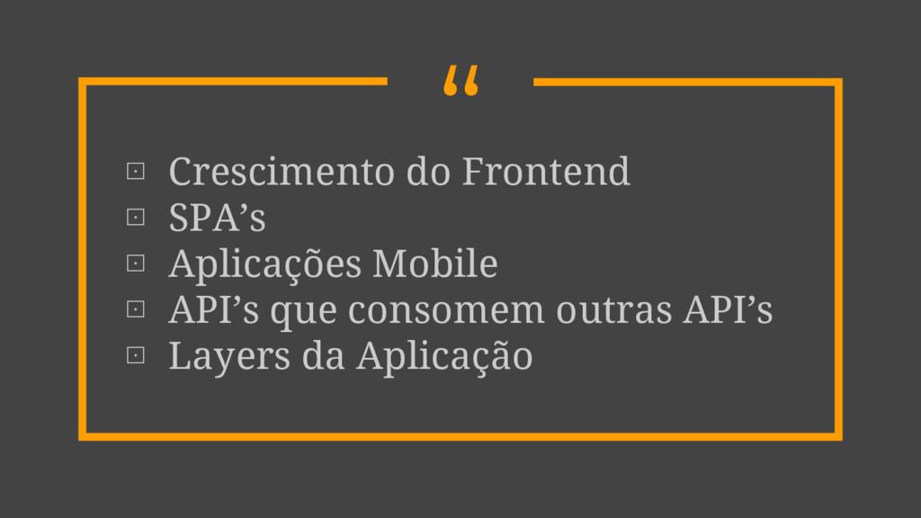""""""" ⊡ Crescimento do Frontend ⊡ SPA's ⊡ Aplicaçõe..."""