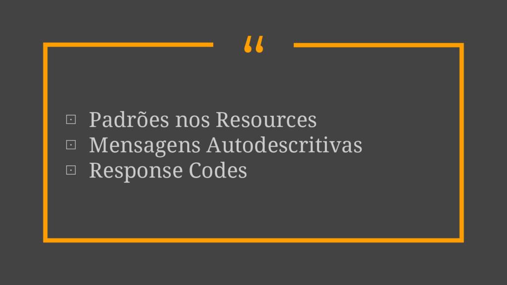 """"""" ⊡ Padrões nos Resources ⊡ Mensagens Autodescr..."""