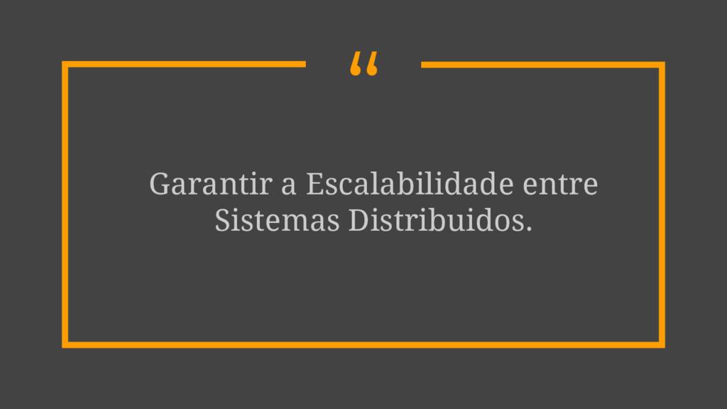""""""" Garantir a Escalabilidade entre Sistemas Dist..."""