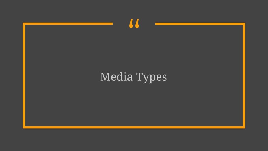 """"""" Media Types"""