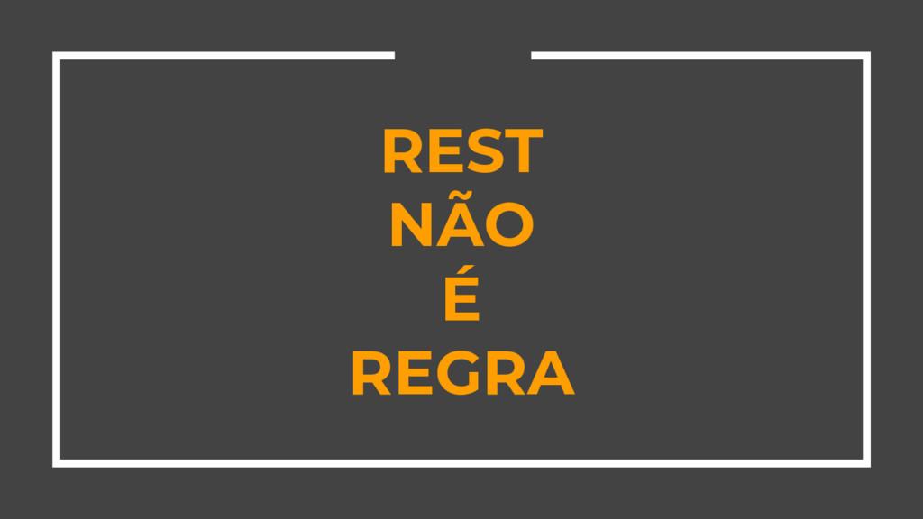 REST NÃO É REGRA
