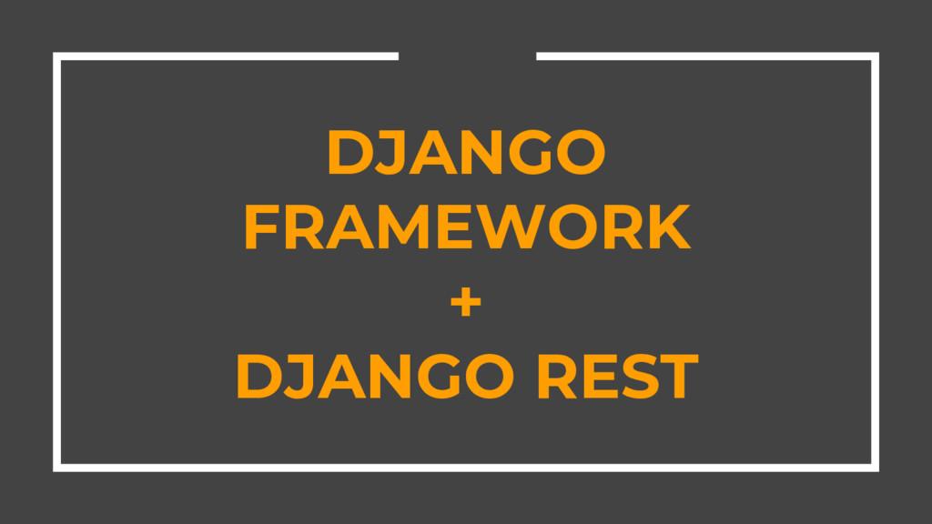 DJANGO FRAMEWORK + DJANGO REST