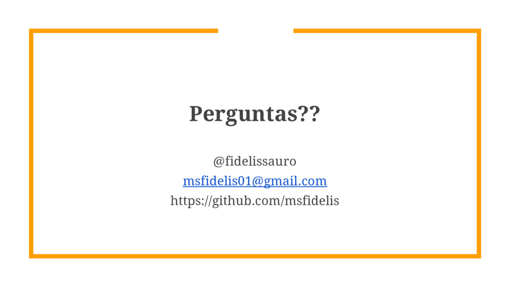 Perguntas?? @fidelissauro msfidelis01@gmail.com...