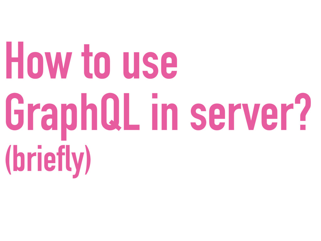 How to use GraphQL in server? (briefly)