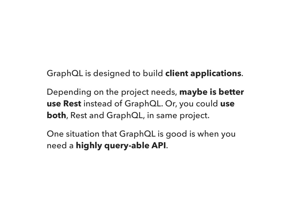 GraphQL is designed to build client application...