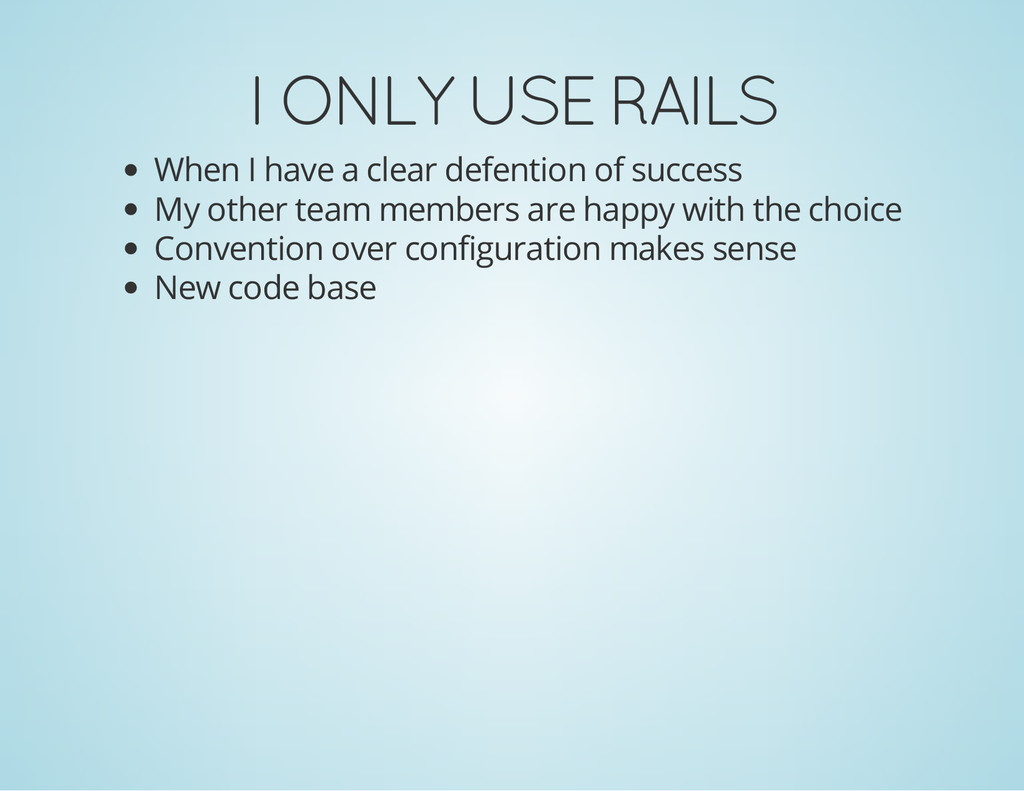 I ONLY USE RAILS When I have a clear defention ...