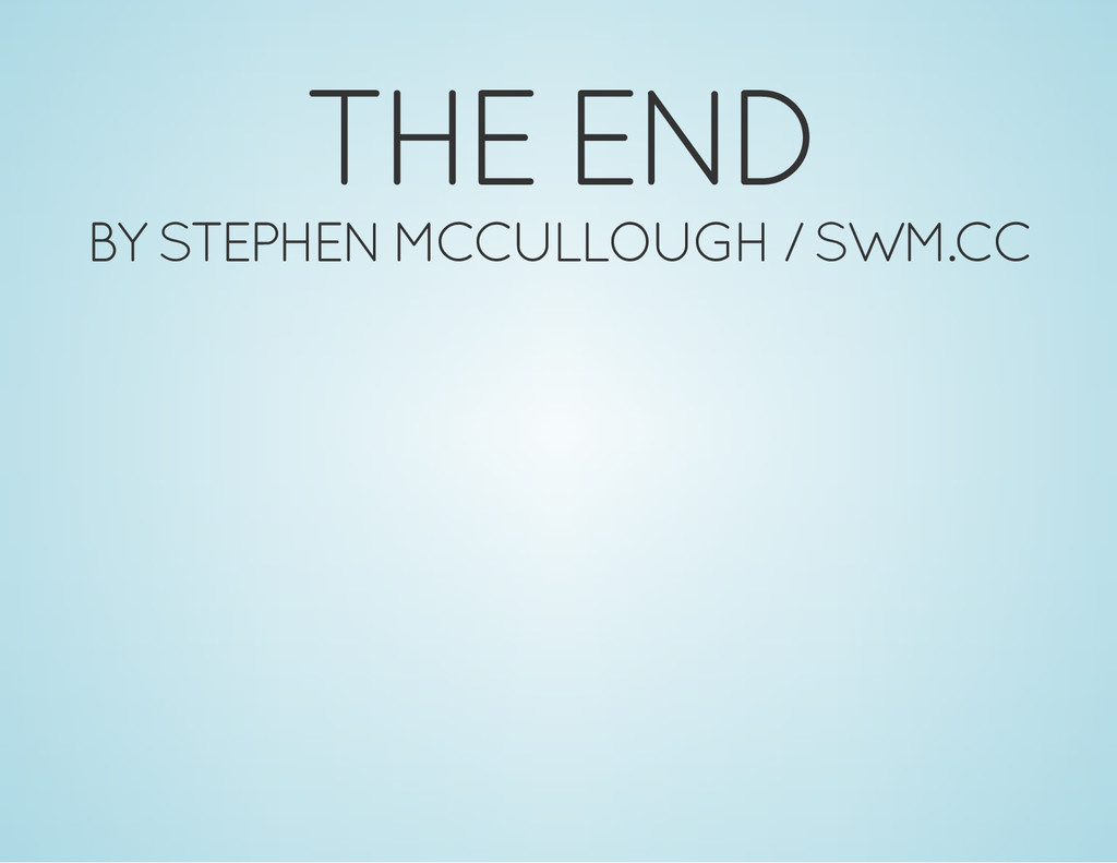 THE END BY STEPHEN MCCULLOUGH / SWM.CC