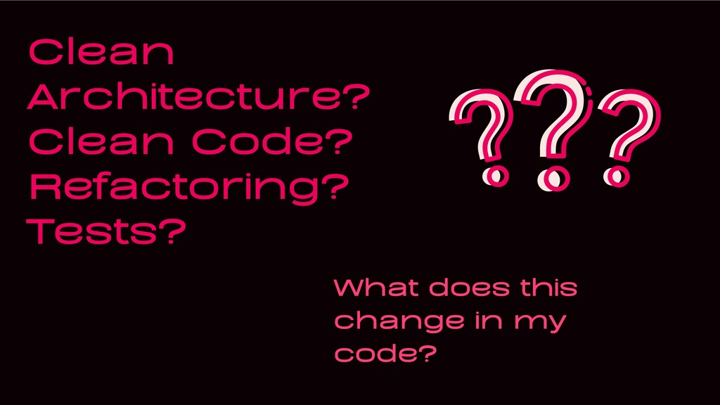 Clean Architecture? Clean Code? Refactoring? Te...