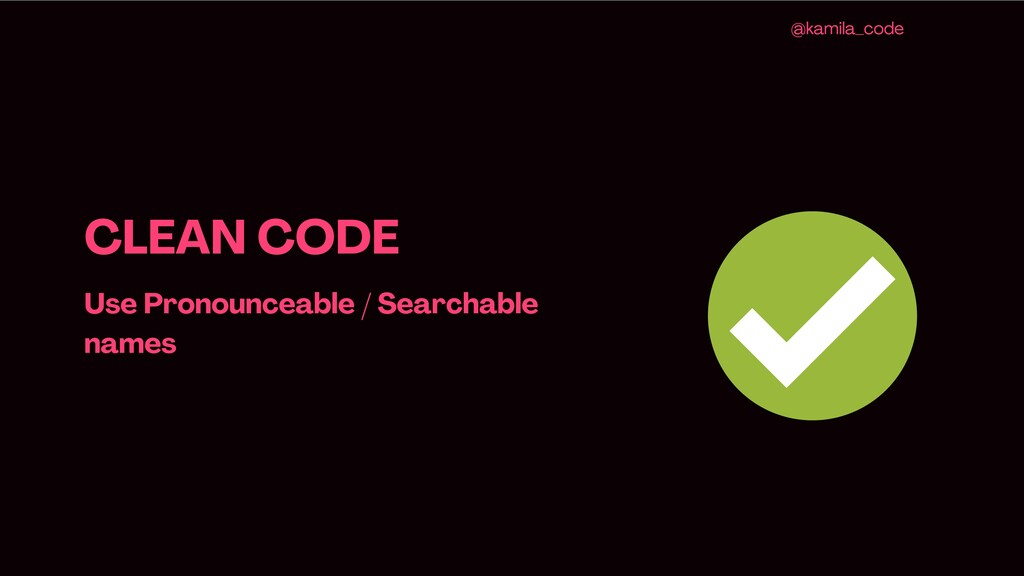 CLEAN CODE Use Pronounceable / Searchable names...