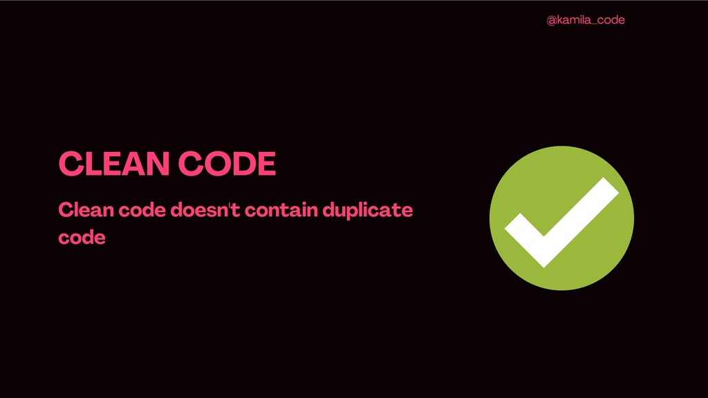 CLEAN CODE Clean code doesn 't contain duplicat...