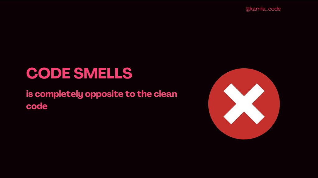 CODE SMELLS is completely opposite to the clean...