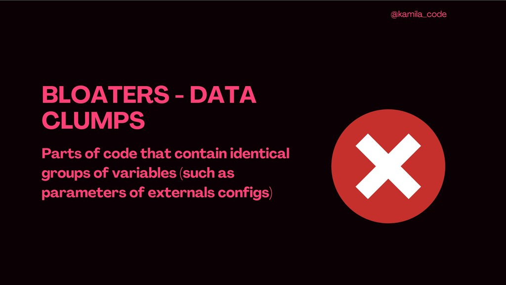 BLOATERS - DATA CLUMPS Parts of code that conta...