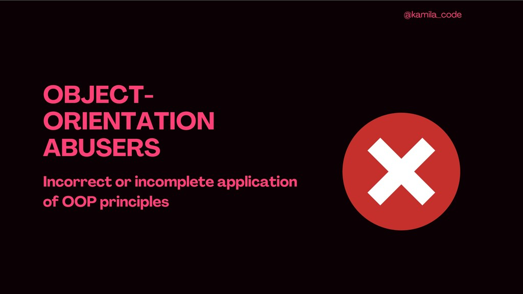 OBJECT- ORIENTATION ABUSERS Incorrect or incomp...