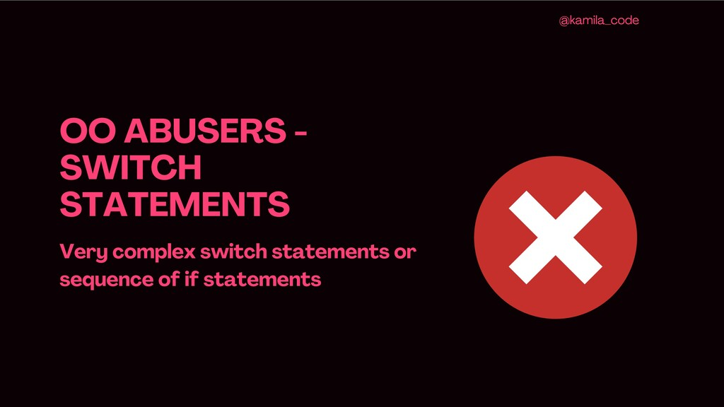 OO ABUSERS - SWITCH STATEMENTS Very complex swi...