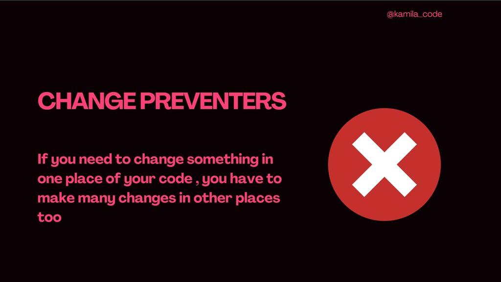CHANGE PREVENTERS If you need to change somethi...