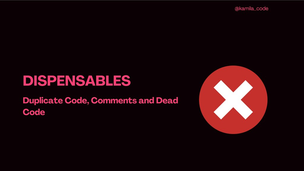 DISPENSABLES Duplicate Code, Comments and Dead ...