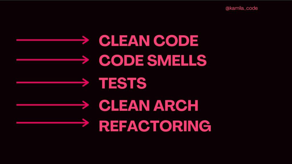 CLEAN CODE @kamila_code CODE SMELLS TESTS CLEAN...