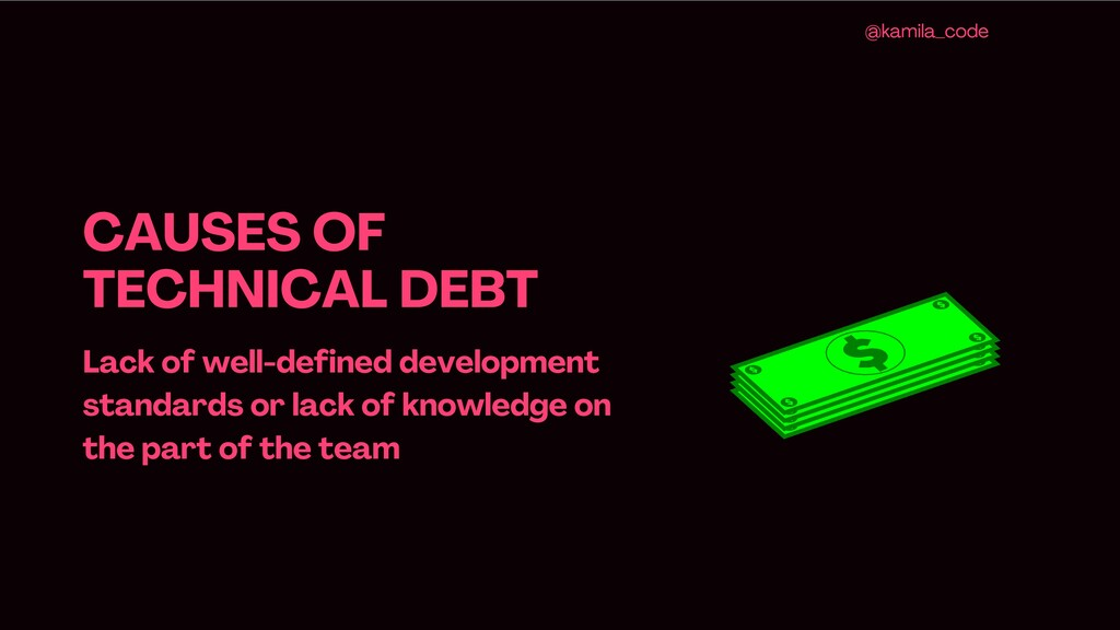 CAUSES OF TECHNICAL DEBT Lack of well -defined ...