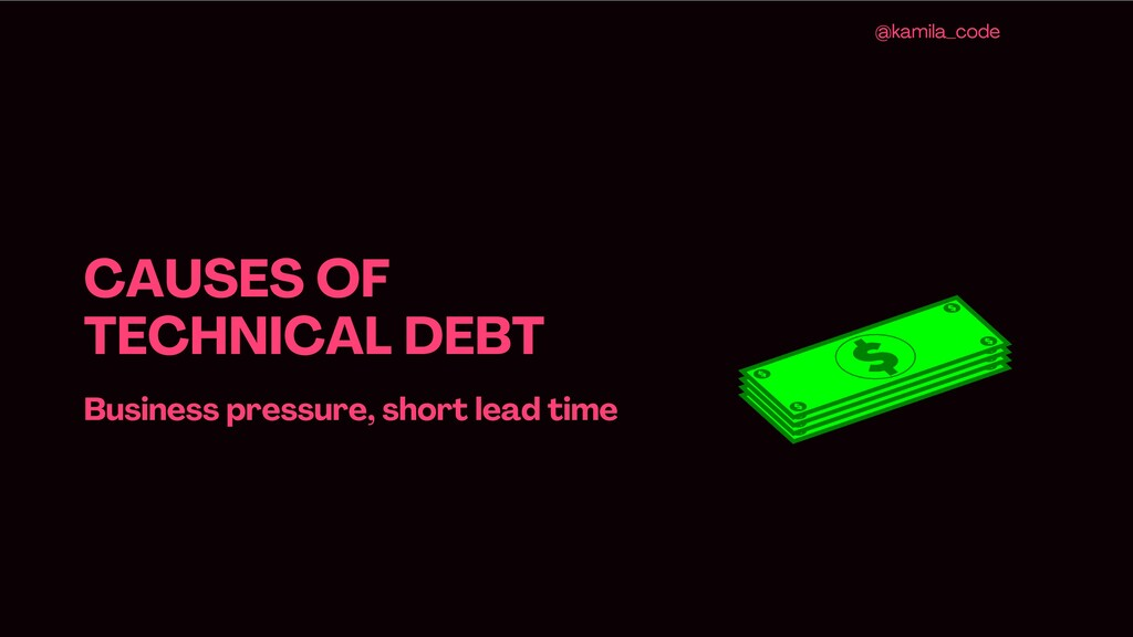 CAUSES OF TECHNICAL DEBT Business pressure , sh...