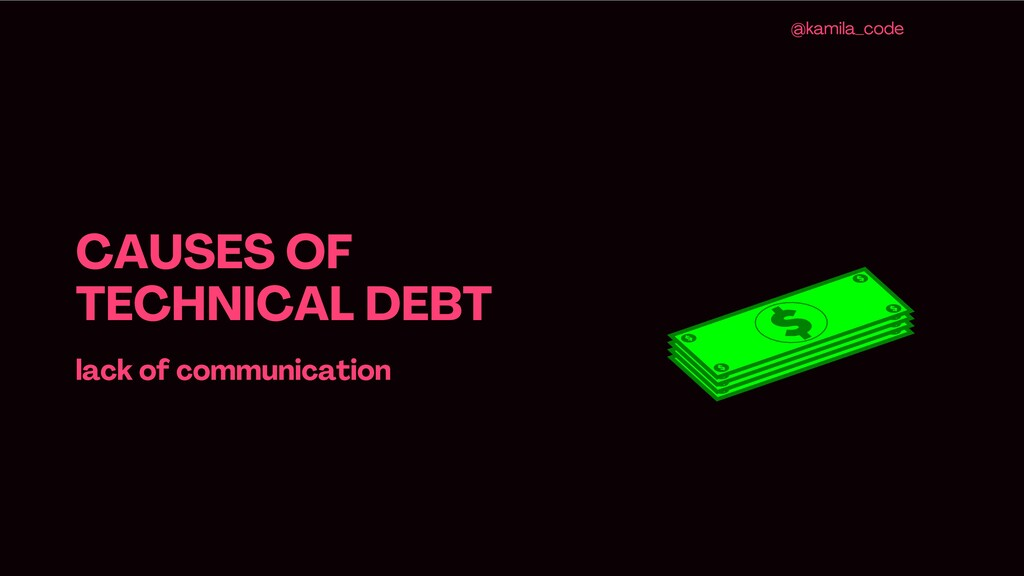 CAUSES OF TECHNICAL DEBT lack of communication ...