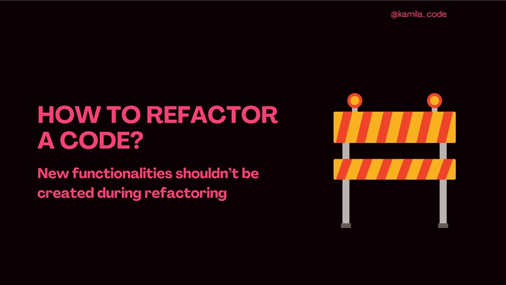 HOW TO REFACTOR A CODE ? New functionalities sh...