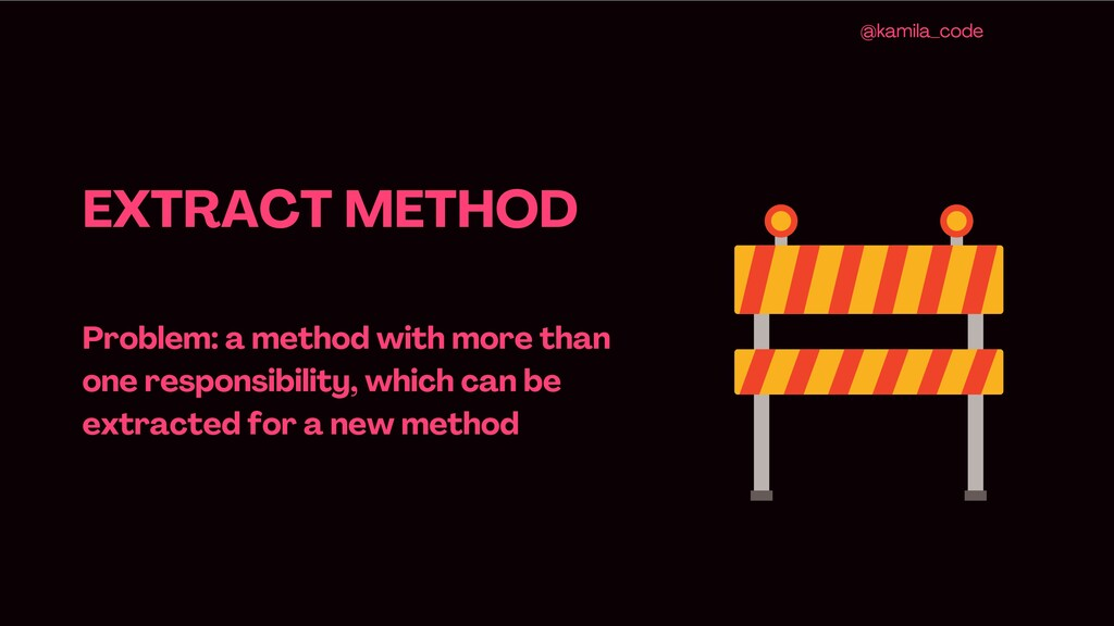EXTRACT METHOD Problem: a method with more than...