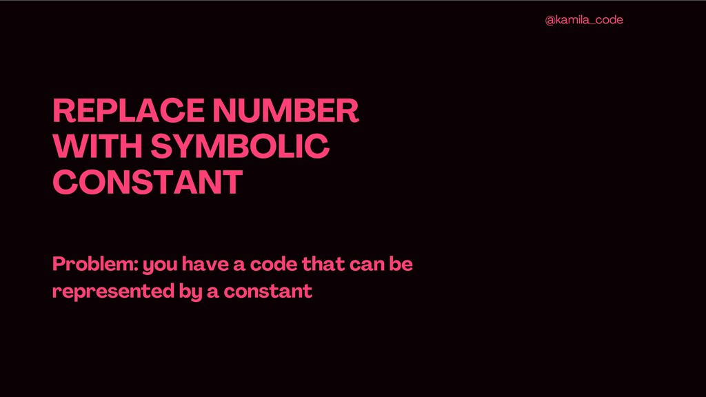 @kamila_code REPLACE NUMBER WITH SYMBOLIC CONST...