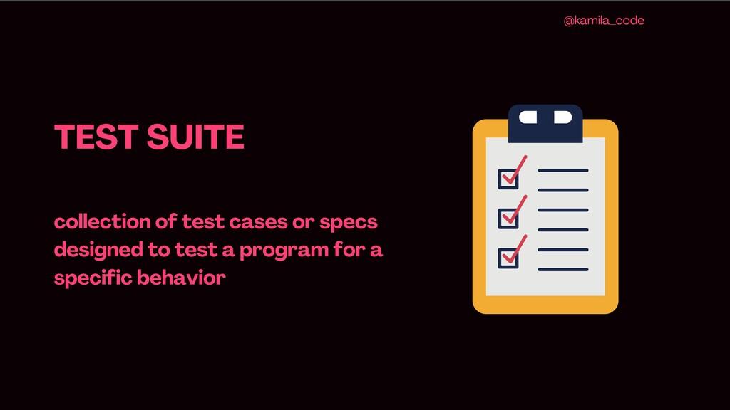 TEST SUITE collection of test cases or specs de...