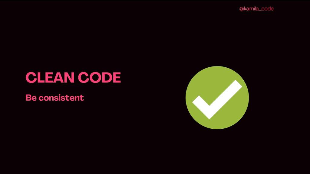 CLEAN CODE Be consistent @kamila_code