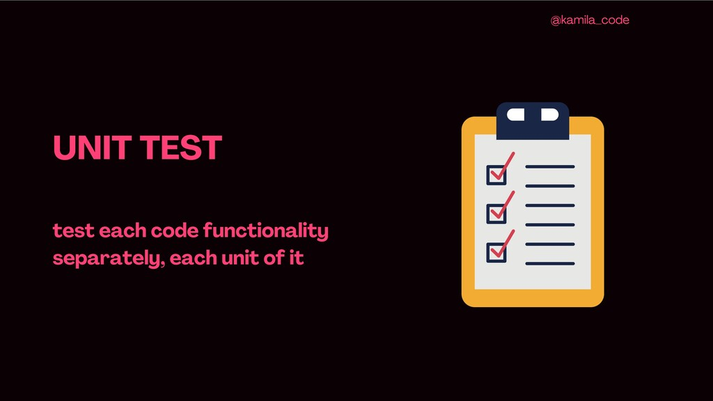 UNIT TEST test each code functionality separate...