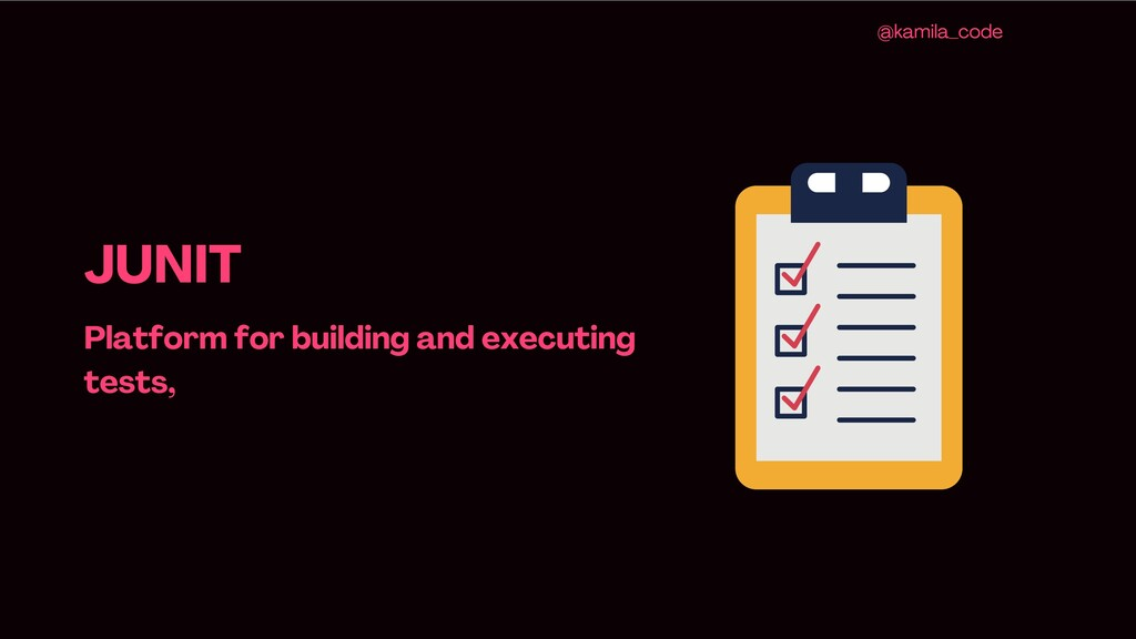 JUNIT Platform for building and executing tests...