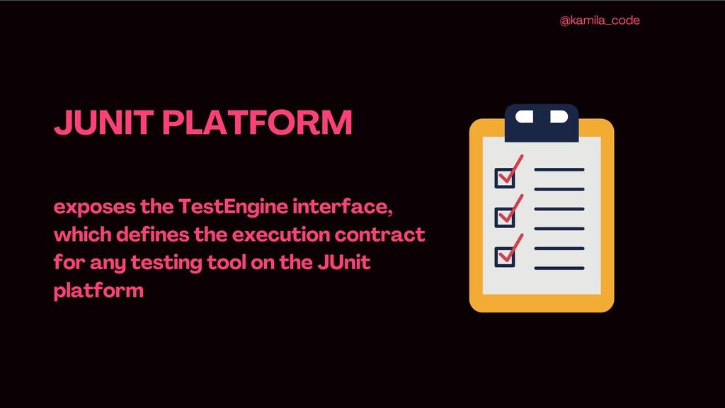 JUNIT PLATFORM exposes the TestEngine interface...