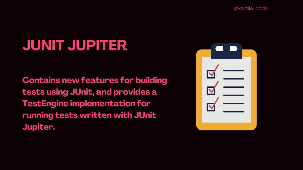 JUNIT JUPITER Contains new features for buildin...