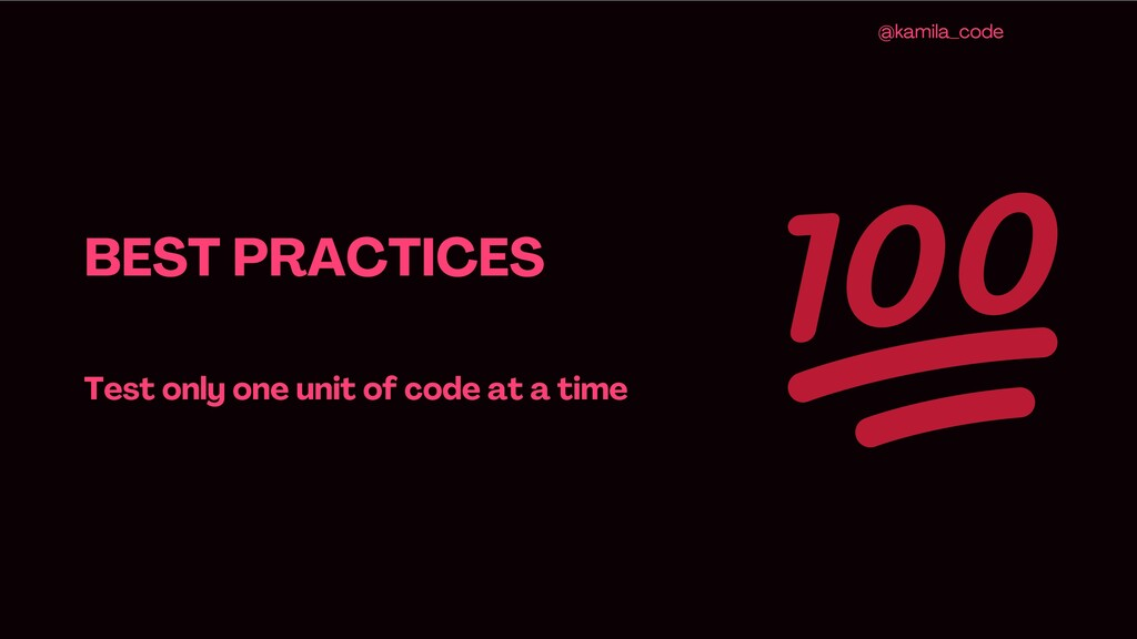 BEST PRACTICES Test only one unit of code at a ...