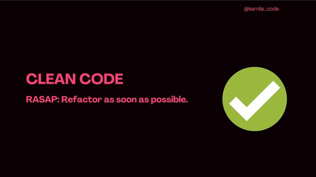 CLEAN CODE RASAP : Refactor as soon as possible...