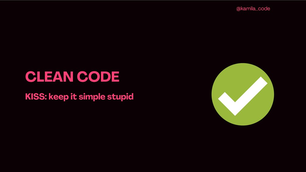 CLEAN CODE KISS : keep it simple stupid @kamila...