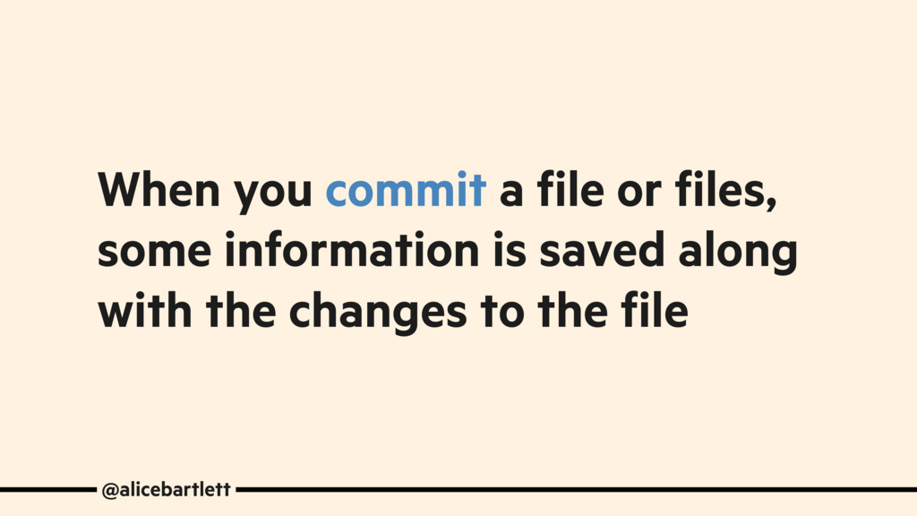 When you commit a file or files, some informati...