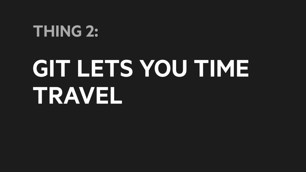 GIT LETS YOU TIME TRAVEL THING 2: