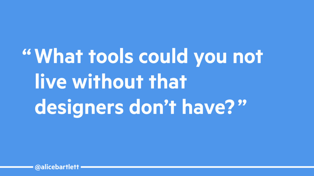 "@alicebartlett "" What tools could you not live ..."
