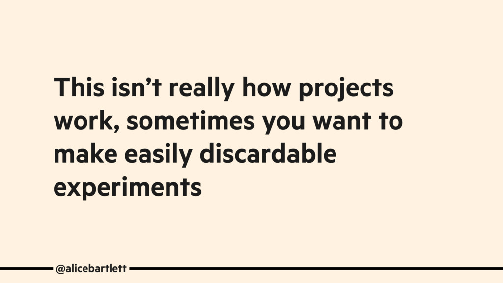 This isn't really how projects work, sometimes ...